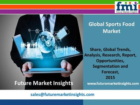 Global Sports Food Market Share, Global Trends, Analysis, Research, Report, Opportunities, Segmentation and Forecast, 2015.