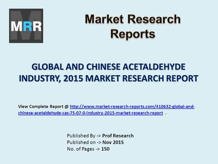 GLOBAL AND CHINESE ACETALDEHYDE INDUSTRY, 2015 MARKET RESEARCH REPORT Published By -> Prof Research Published on -> Nov 2015 No. of Pages -> 150 View Complete.