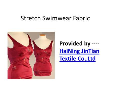 Stretch Swimwear Fabric Provided by ---- HaiNing JinTian Textile Co.,Ltd HaiNing JinTian Textile Co.,Ltd.