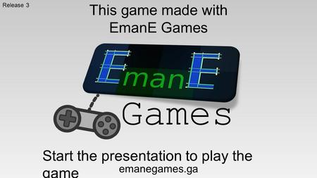 This game made with EmanE Games Start the presentation to play the game Games emanegames.ga Release 3.