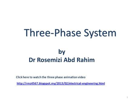 Three-Phase System 1 by Dr Rosemizi Abd Rahim Click here to watch the three phase animation video
