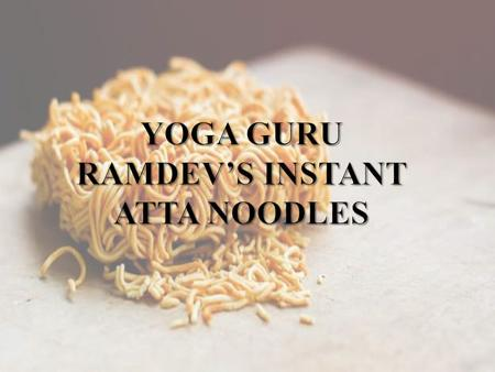 YOGA GURU RAMDEV LAUNCHES INSTANT ATTA NOODLE IN INDIA.