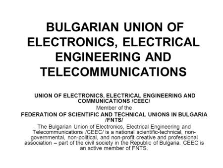 BULGARIAN UNION OF ELECTRONICS, ELECTRICAL ENGINEERING AND TELECOMMUNICATIONS UNION OF ELECTRONICS, ELECTRICAL ENGINEERING AND COMMUNICATIONS /CEEC/ Member.