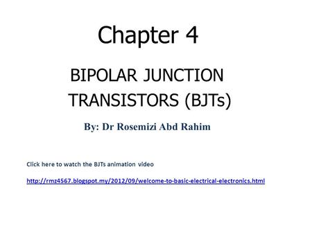 Chapter 4 BIPOLAR JUNCTION TRANSISTORS (BJTs) Click here to watch the BJTs animation video