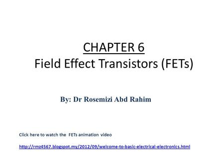 CHAPTER 6 Field Effect Transistors (FETs) Click here to watch the FETs animation video
