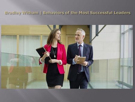 Bradley Witham | Behaviors of the Most Successful Leaders