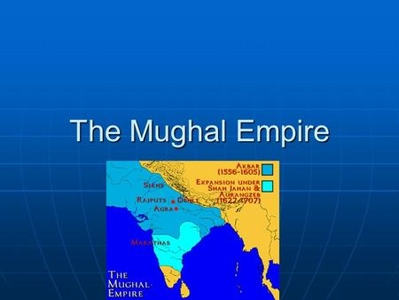 The Mughal Empire. The Great Mughal Emperors Emperor Reign start Reign end Babur15261530 Humayun15301540 * Afghan Rule (Sher Shah Suri) 15401555 Humayun.