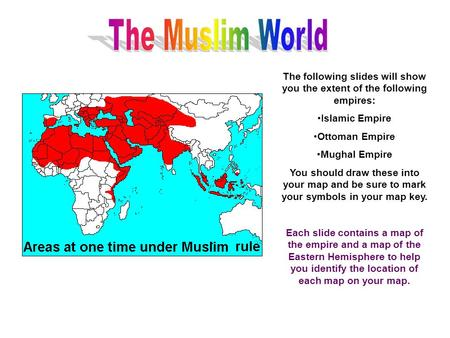 The following slides will show you the extent of the following empires: Islamic Empire Ottoman Empire Mughal Empire You should draw these into your map.