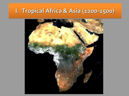 "I. Tropical Africa & Asia (1200-1500) Africa: The ""Tropical"" Continent Tropic of Cancer 20° N Tropic of Capricorn 20° S Equator 0°"