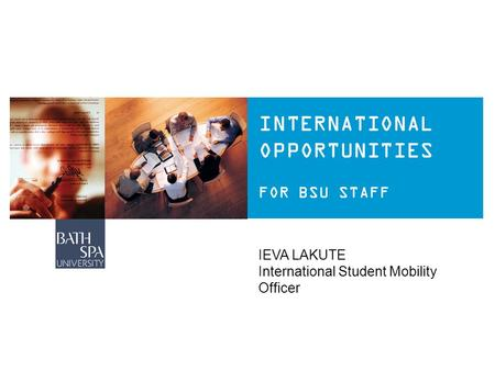 INTERNATIONAL OPPORTUNITIES FOR BSU STAFF IEVA LAKUTE International Student Mobility Officer.