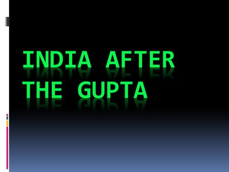  Following the fall of the Gupta, Muslims from central Asia would fight for control of India against the Hindus for 300 years  Delhi Sultanate: loose.