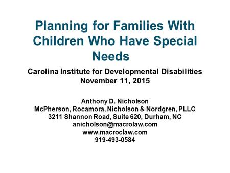 Planning for Families With Children Who Have Special Needs Carolina Institute for Developmental Disabilities November 11, 2015 Anthony D. Nicholson McPherson,