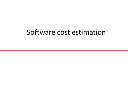 Software cost estimation. Fundamental estimation questions How much effort is required to complete an activity? How much calendar time is needed to complete.