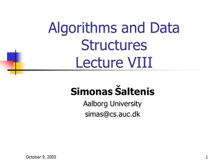 October 9, 20031 Algorithms and Data Structures Lecture VIII Simonas Šaltenis Aalborg University