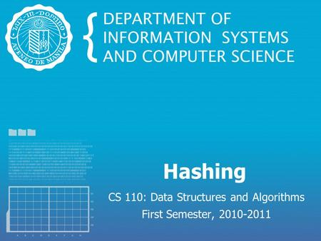 Hashing CS 110: Data Structures and Algorithms First Semester, 2010-2011.