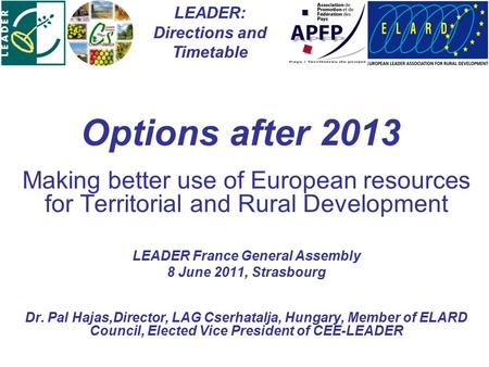 Options after 2013 Making better use of European resources for Territorial and Rural Development LEADER France General Assembly 8 June 2011, Strasbourg.