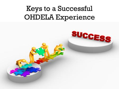 Keys to a Successful OHDELA Experience. File Folder for your Work Create a file folder for each specific class Within each class's file folder, create.