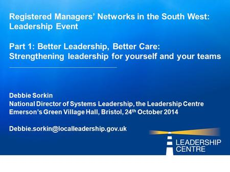 Registered Managers' Networks in the South West: Leadership Event Part 1: Better Leadership, Better Care: Strengthening leadership for yourself and your.