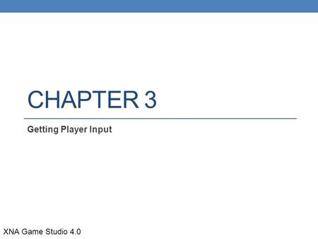 CHAPTER 3 Getting Player Input XNA Game Studio 4.0.
