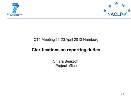 S 1 CT1 Meeting 22-23 April 2013 Hamburg Clarifications on reporting duties Chiara Bearzotti Project office.