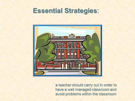 Essential Strategies: a teacher should carry out in order to have a well managed classroom and avoid problems within the classroom.