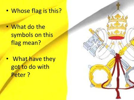 Whose flag is this? What do the symbols on this flag mean? What have they got to do with Peter ?
