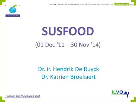 SUSFOOD (01 Dec '11 – 30 Nov '14) www.susfood-era.net Dr. ir. Hendrik De Ruyck Dr. Katrien Broekaert.