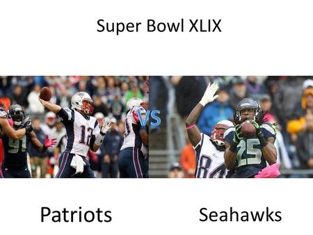 Super Bowl XLIX Patriots Seahawks. Summery On February 1 st one of the most popular events will be played, the Super Bowl. Super Bowl XLIX is between.