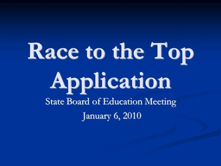 Race to the Top Application State Board of Education Meeting January 6, 2010 January 6, 2010.