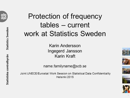 Protection of frequency tables – current work at Statistics Sweden Karin Andersson Ingegerd Jansson Karin Kraft Joint UNECE/Eurostat.