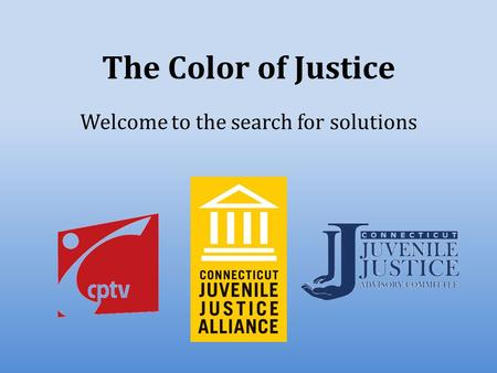 The Color of Justice Welcome to the search for solutions.