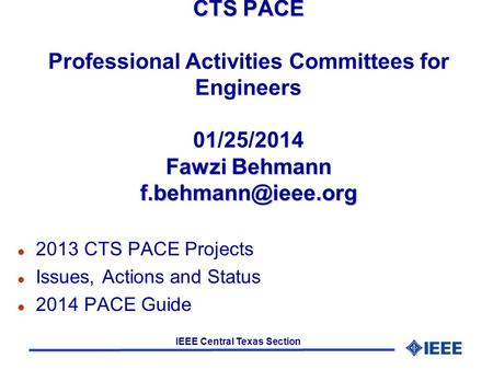 IEEE Central Texas Section CTS PACE Fawzi Behmann CTS PACE Professional Activities Committees for Engineers 01/25/2014 Fawzi Behmann.