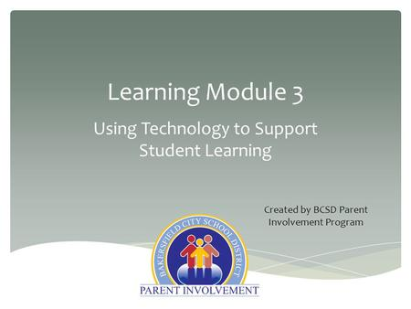 Learning Module 3 Using Technology to Support Student Learning Created by BCSD Parent Involvement Program.