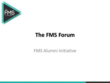 "The FMS Forum FMS Alumni Initiative. Leverage Alumni network to create an 'Intellectual"" platform as distinct from Alumni Association whose objective."