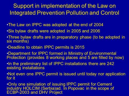 Support in implementation of the Law on Integrated Prevention Pollution and Control The Law on IPPC was adopted at the end of 2004 Six bylaw drafts were.