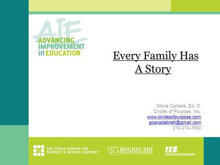 Every Family Has A Story Gloria Canada, Ed. D. Circles of Purpose, Inc.  210-274-7950.