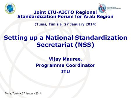 Setting up a National Standardization Secretariat (NSS) Vijay Mauree, Programme Coordinator ITU Joint ITU-AICTO Regional Standardization Forum for Arab.