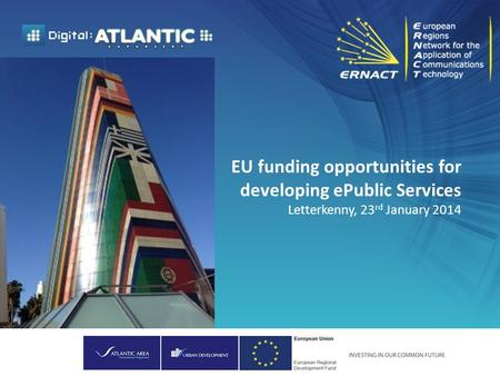 EU funding opportunities for developing ePublic Services Letterkenny, 23 rd January 2014.