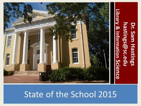State of the School 2015 Dr. Sam Hastings Library & Information Science.