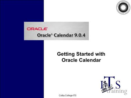 February 2006Colby College ITS Getting Started with Oracle Calendar.