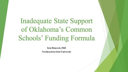 Inadequate State Support of Oklahoma's Common Schools' Funding Formula Ken Hancock, PhD Northeastern State University.