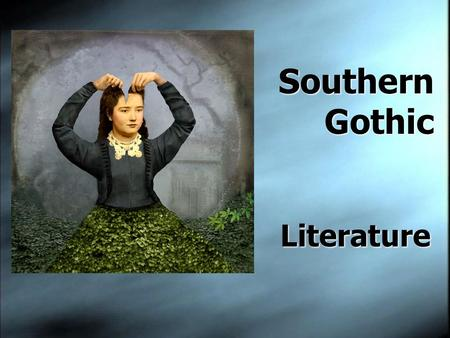 southern gothic literature Southern gothic don't mess around it's the genre that heard you talked a bit of nonsense about its mother, and now it's coming to give you a what-for.