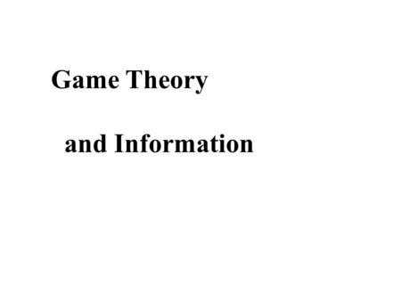 Game Theory and Information. What a Game means in Game Theory. Rivalry is direct. In Zero-Sum games you win just what the other guy loses. Economic.