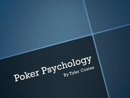 Poker Psychology By Tyler Coates. Sports Psychology Sports Psychology: the study of the psychological and mental factors that influence and are influenced.