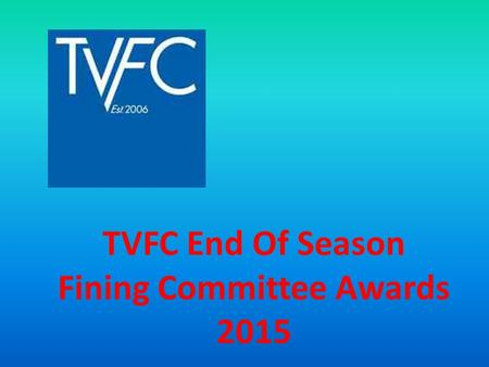 TVFC End Of Season Fining Committee Awards 2015. TVFC – The Fining Committee -The Fining Committee has welcomed Luke Collen to the team - Total Fines.