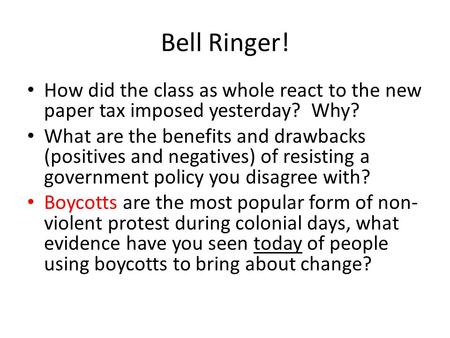 Bell Ringer! How did the class as whole react to the new paper tax imposed yesterday? Why? What are the benefits and drawbacks (positives and negatives)