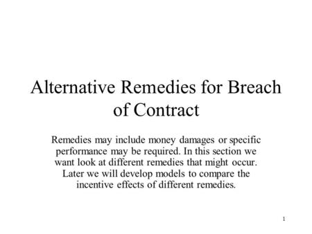 1 Alternative Remedies for Breach of Contract Remedies may include money damages or specific performance may be required. In this section we want look.