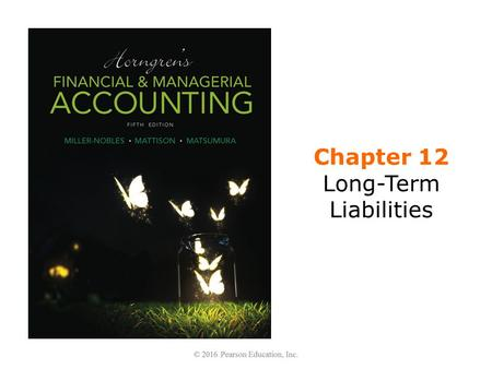 Chapter 12 Long-Term Liabilities. Learning Objectives 1.Journalize transactions for long-term notes payable and mortgages payable 2.Describe bonds payable.