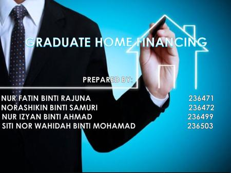  The Graduates Home Financing is a type of financing that are invented for graduates who are possessed with certificate of diploma or degree in which.