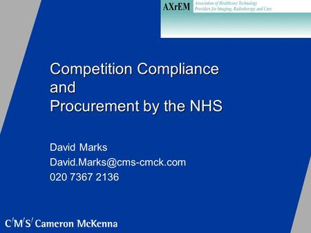 Competition Compliance and Procurement by the NHS David Marks 020 7367 2136.